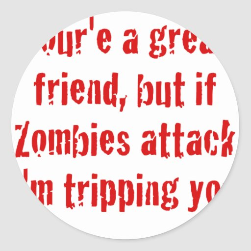 If Zombies Attack Im Tripping You Classic Round Sticker
