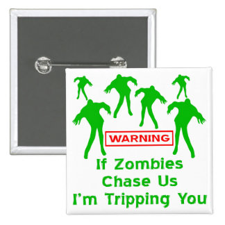 If Zombies Chase Us I'm Tripping You Button