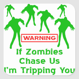 If Zombies Chase Us I'm Tripping You Square Sticker