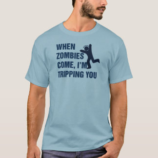 If Zombies Chase Us, You're Getting Tripped. Funny T-Shirt