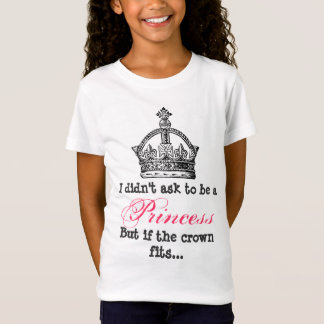 IfI didn't ask to be a princess but if the crown.. T-Shirt