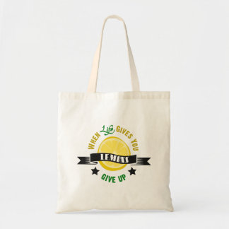 IfLife Gives You Lemons Give Up Tote Bag