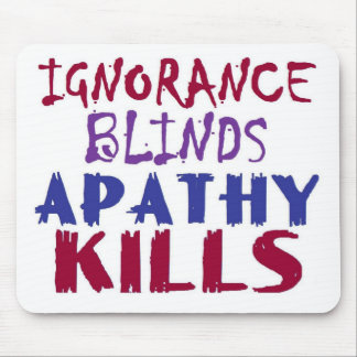 Ignorance blinds, apathy kills mouse pad