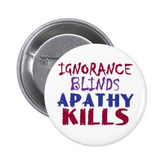 Ignorance blinds, apathy kills pinback button
