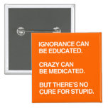 IGNORANCE CAN BE EDUCATED BUTTON
