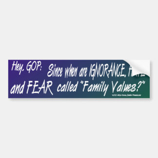 Ignorance hate and fear are NOT family values Bumper Sticker