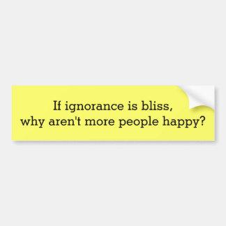 Ignorance is Bliss... Car Bumper Sticker