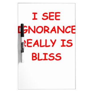 ignorance is bliss Dry-Erase boards