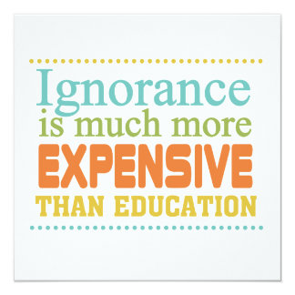 Ignorance is More Expensive Than Education Card