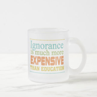 Ignorance is More Expensive Than Education Frosted Glass Coffee Mug