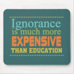 Ignorance is More Expensive Than Education Mouse Pads