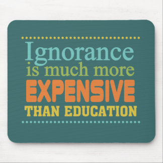 Ignorance is More Expensive Than Education Mouse Pad