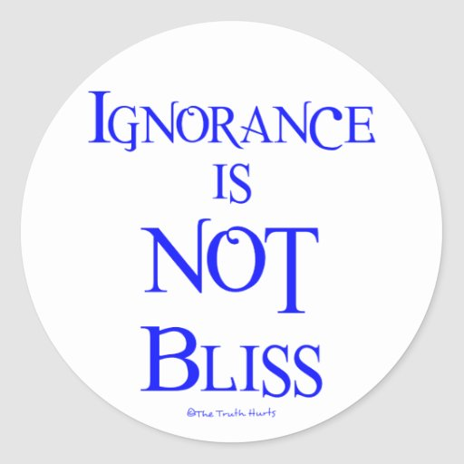 Ignorance is NOT Bliss Classic Round Sticker