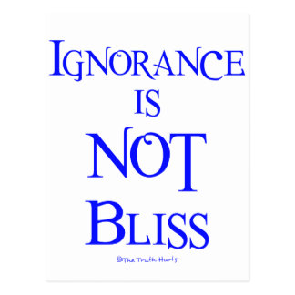 Ignorance is NOT Bliss Postcard