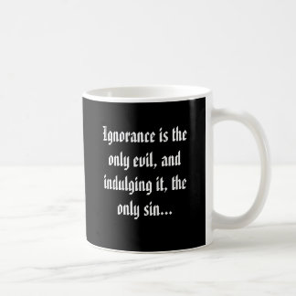 Ignorance is the only evil, and indulging it, t... coffee mug