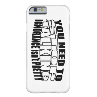Ignorance Isn't Pretty Phone Case Barely There iPhone 6 Case