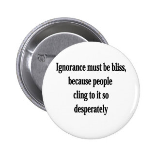 Ignorance Must Be Bliss Buttons