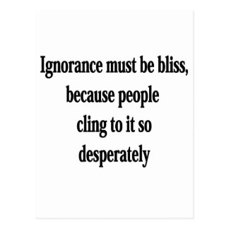 Ignorance Must Be Bliss Postcard