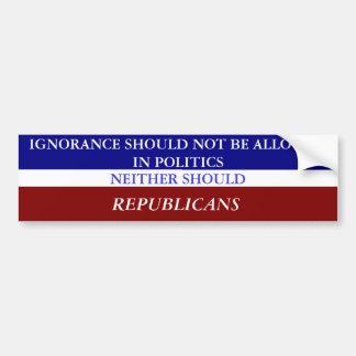 IGNORANCE SHOULD NOT BE ALLOWED IN POLITICS t-shit Car Bumper Sticker
