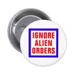 Ignore Alien Orders Pinback Button