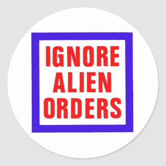 Ignore Alien Orders Classic Round Sticker