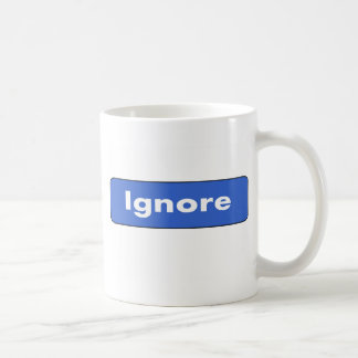 Ignore Coffee Mug
