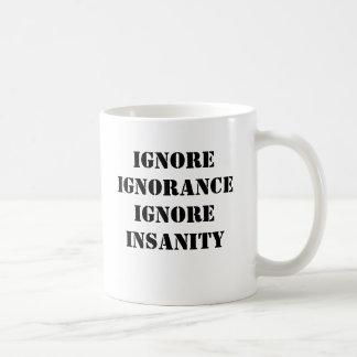 ignore la ignorancia ignoran locura taza de café