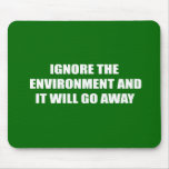 Ignore the environment and it will go away mouse pad