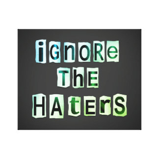 Ignore the haters. canvas print