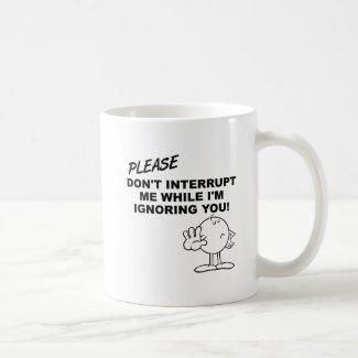 Ignoring Interruption Funny Mug