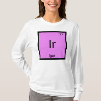 Igor Name Chemistry Element Periodic Table T-Shirt
