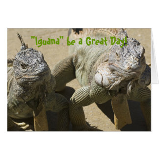"""""""Iguana"""" be a Great Day! Greeting Card"""