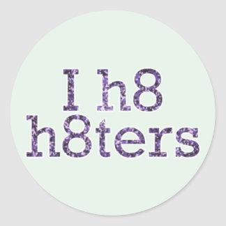 Ih8h8ters Classic Round Sticker