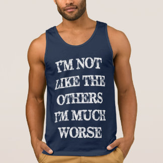 I'I'm not like the other guys Tank Top