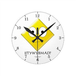 IITYWYBMAD? Wall Clock