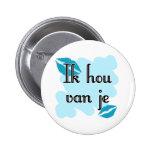 Ik hou van je - Dutch - I love you Button