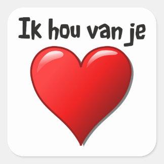 Ik hou van je - I love you in Dutch Square Sticker