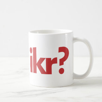 IKR? COFFEE MUG