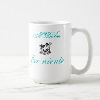 il Dolce far niente mug...Sweet!