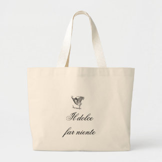Il Dolce far niente!  Sweetness of doing nothing! Large Tote Bag