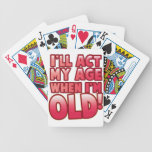 I'll act my age when I'm old Deck Of Cards