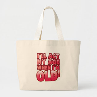 I'll act my age when I'm old Large Tote Bag