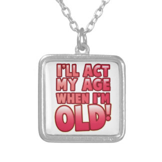 I'll act my age when I'm old Silver Plated Necklace