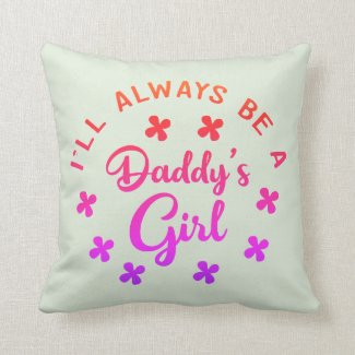 Ill Always Be Daddys Little Girl Throw Pillow