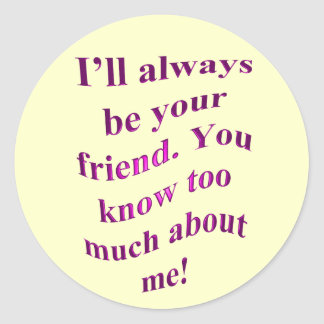 I'll Always Be Your Friend! Classic Round Sticker