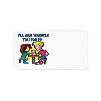 Ill Arm Wrestle You For It Address Label