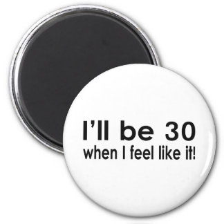 I'll be 30 when I feel like it 2 Inch Round Magnet