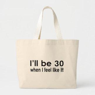 I'll be 30 when I feel like it Canvas Bag