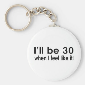 I'll be 30 when I feel like it Basic Round Button Keychain