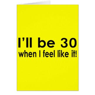 I'll be 30 when I feel like it Card